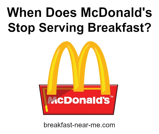 When does McDonalds stop serving breakfast